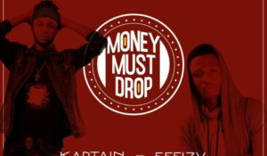 Kaptain – Money Must Drop Ft Effizy